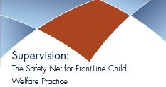 Supervision: The Safety Net for Front-Line Child Welfare Practice Report